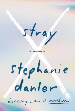 Stray Stephanie Danler 9781101875964