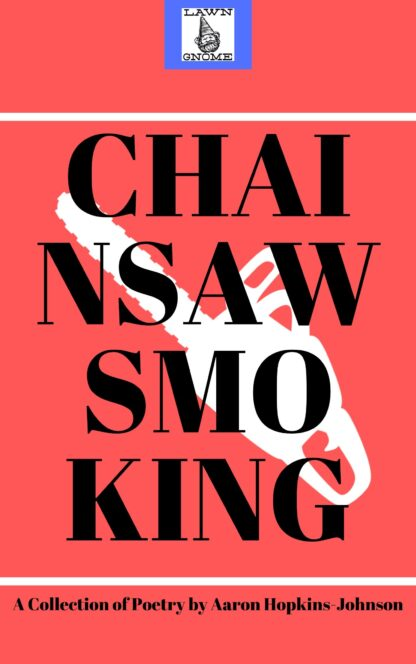 Chainsawsmoking poetry